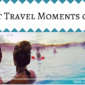 9 Best Travel Moments of 2015