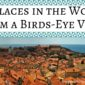 23 Places in the World from a Birds-Eye View
