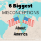 6 Biggest Misconceptions About America