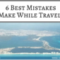 6 Best Travel Mistakes