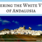 Discovering the White Villages of Andalusia