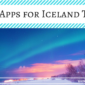 9 Best Apps for Iceland Travel