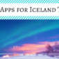 7 Best Apps for Iceland Travel