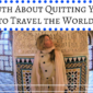 The Truth About Quitting Your Job to Travel the World