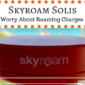 Skyroam Solis: Never Worry About Roaming Charges Again!